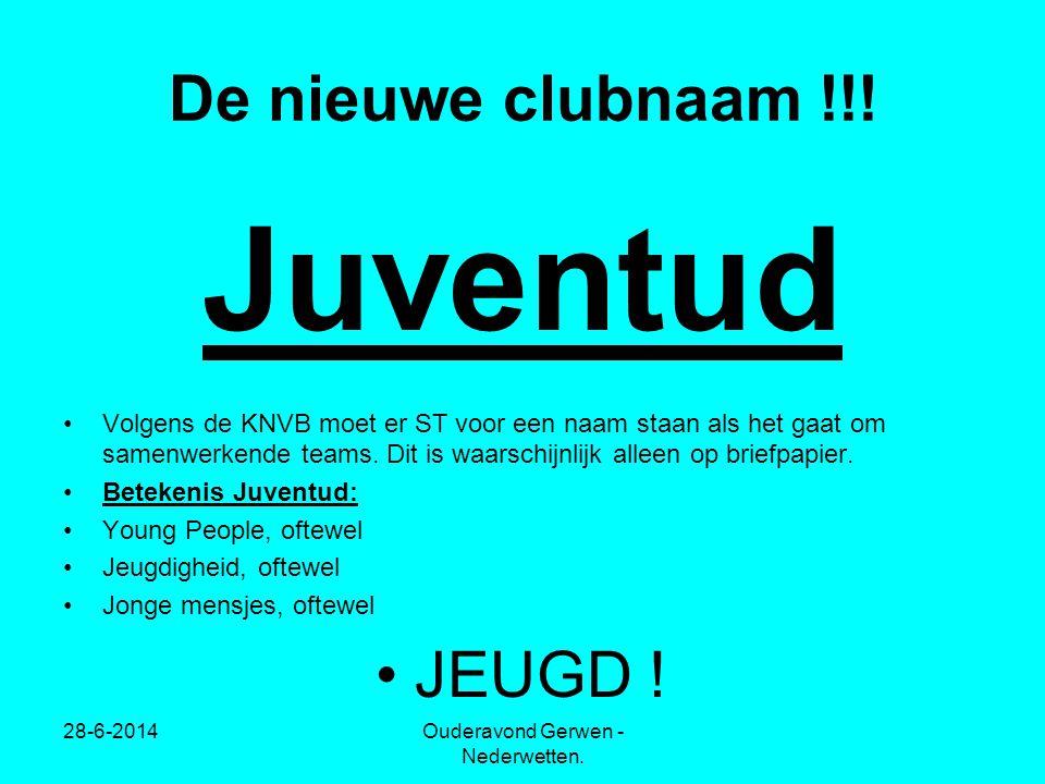 28-6-2014Ouderavond Gerwen - Nederwetten. De nieuwe clubnaam !!! Juventud •Volgens de KNVB moet er ST voor een naam staan als het gaat om samenwerkend