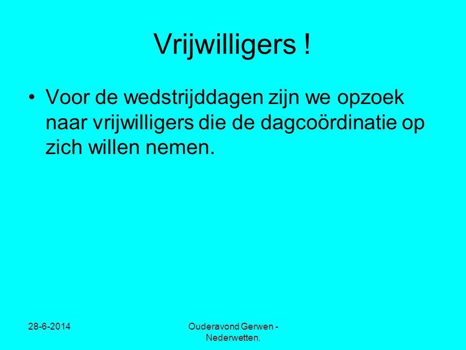 Vrijwilligers ! •Voor de wedstrijddagen zijn we opzoek naar vrijwilligers die de dagcoördinatie op zich willen nemen. 28-6-2014Ouderavond Gerwen - Ned
