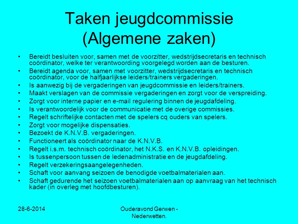 28-6-2014Ouderavond Gerwen - Nederwetten. Taken jeugdcommissie (Algemene zaken) •Bereidt besluiten voor, samen met de voorzitter, wedstrijdsecretaris
