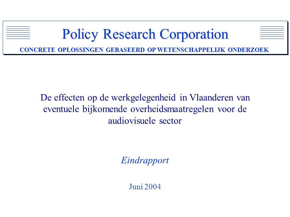 Policy Research Corporation CONCRETE OPLOSSINGEN GEBASEERD OP WETENSCHAPPELIJK ONDERZOEK De effecten op de werkgelegenheid in Vlaanderen van eventuele bijkomende overheidsmaatregelen voor de audiovisuele sector Eindrapport Juni 2004