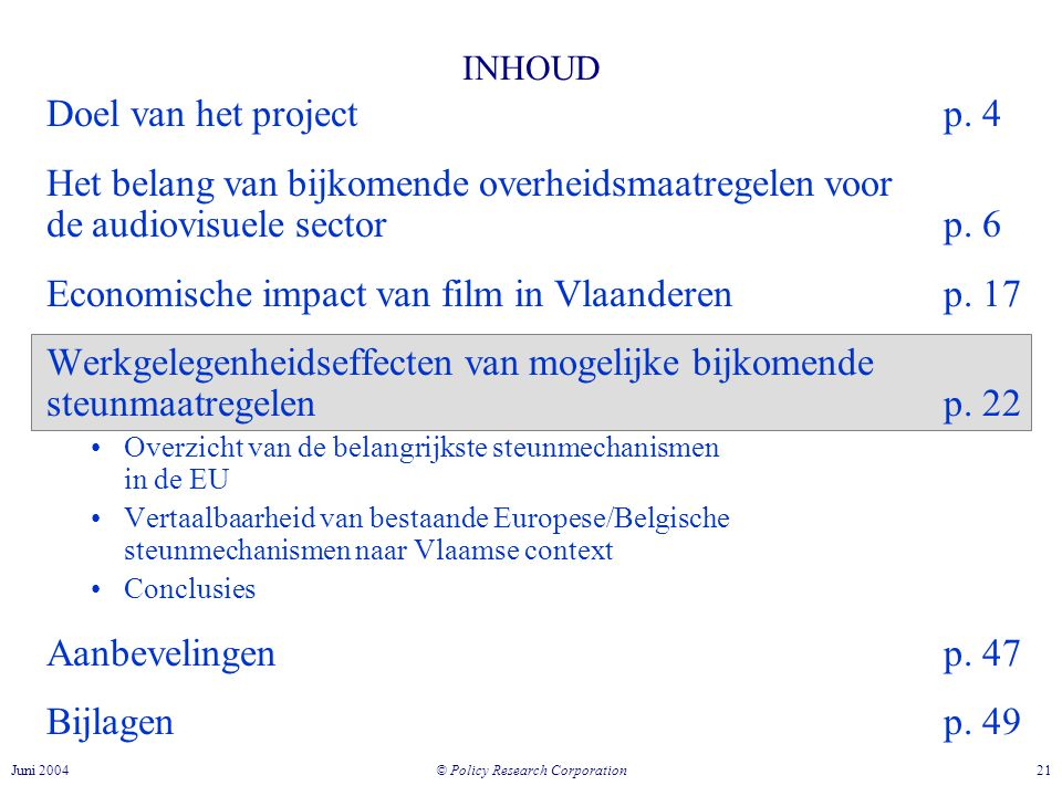 © Policy Research Corporation 21Juni 2004 INHOUD Doel van het projectp.