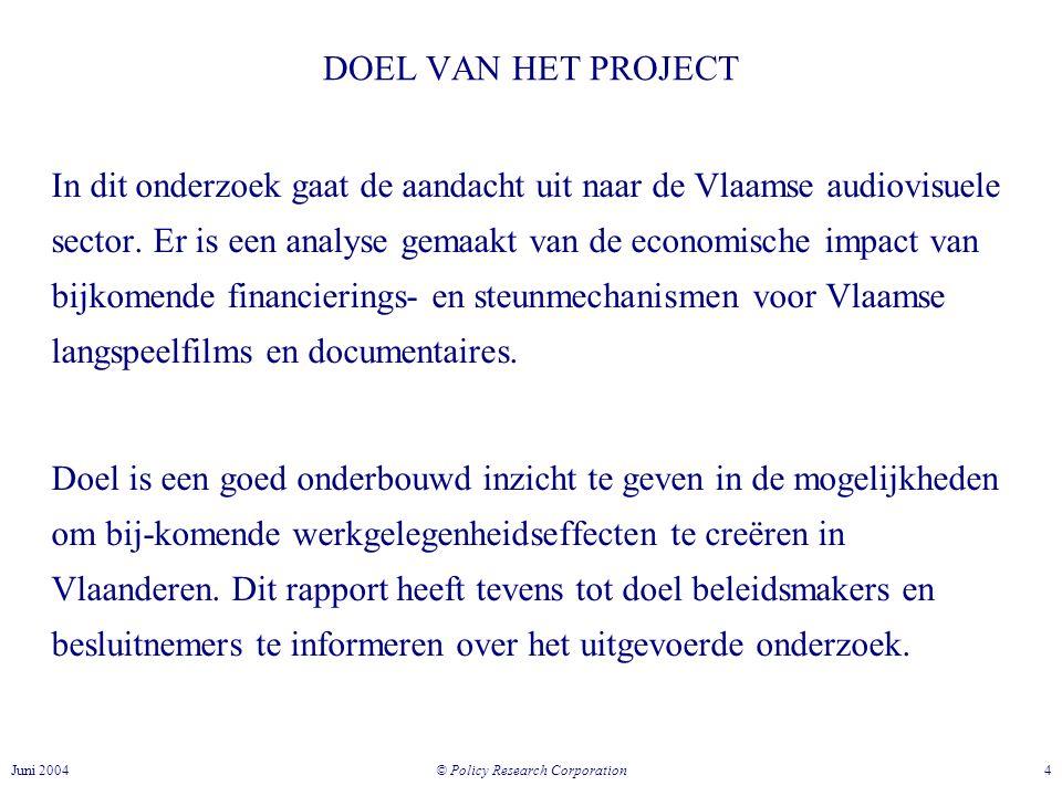 © Policy Research Corporation 4Juni 2004 DOEL VAN HET PROJECT In dit onderzoek gaat de aandacht uit naar de Vlaamse audiovisuele sector.