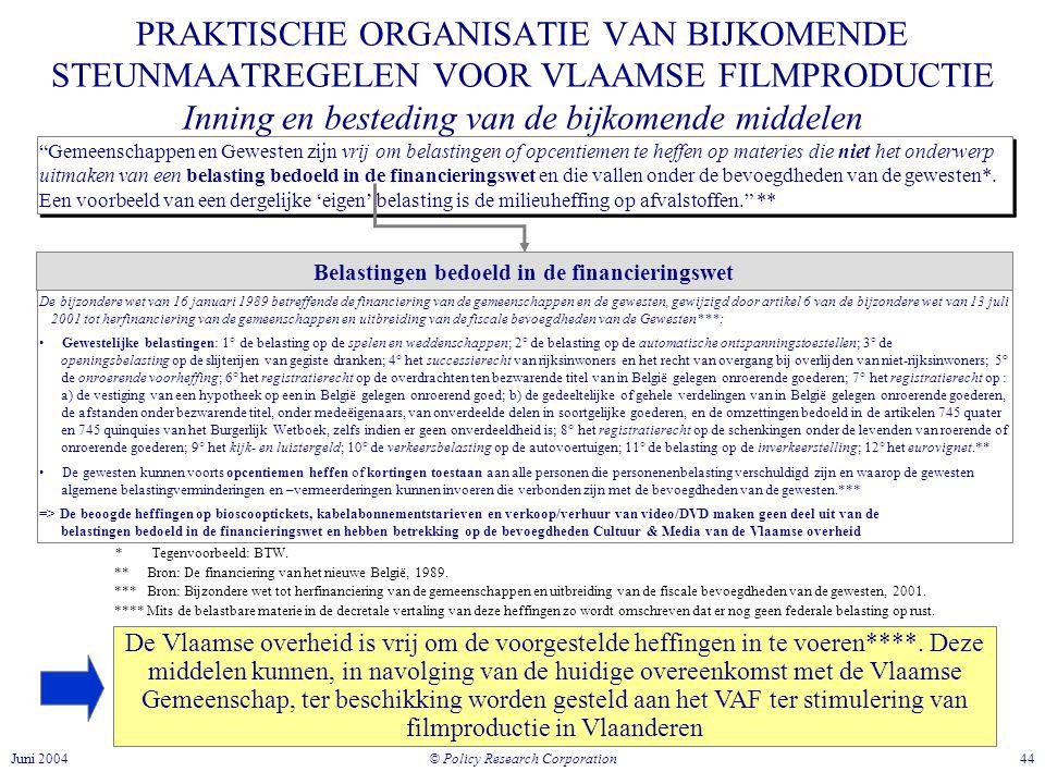 © Policy Research Corporation 44Juni 2004 Gemeenschappen en Gewesten zijn vrij om belastingen of opcentiemen te heffen op materies die niet het onderwerp uitmaken van een belasting bedoeld in de financieringswet en die vallen onder de bevoegdheden van de gewesten*.