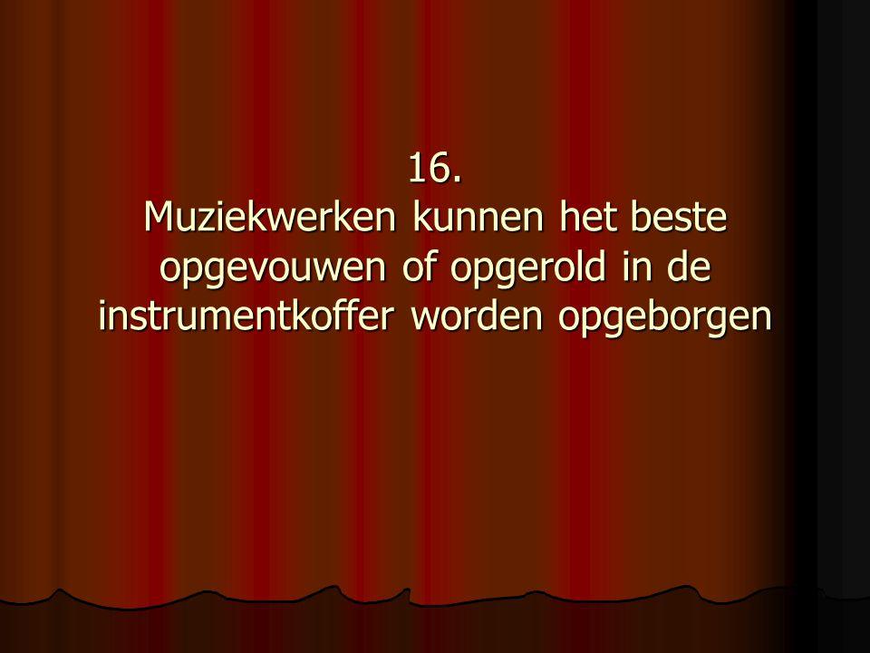 16. Muziekwerken kunnen het beste opgevouwen of opgerold in de instrumentkoffer worden opgeborgen
