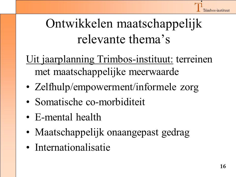 Trimbos-instituut 16 Ontwikkelen maatschappelijk relevante thema's Uit jaarplanning Trimbos-instituut: terreinen met maatschappelijke meerwaarde •Zelfhulp/empowerment/informele zorg •Somatische co-morbiditeit •E-mental health •Maatschappelijk onaangepast gedrag •Internationalisatie