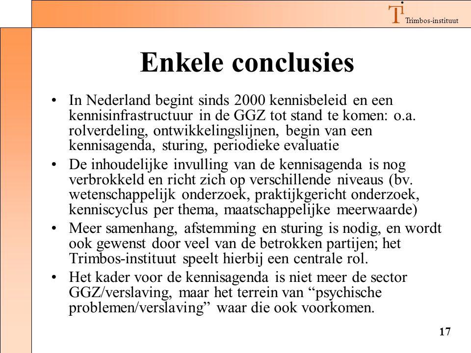 Trimbos-instituut 17 Enkele conclusies •In Nederland begint sinds 2000 kennisbeleid en een kennisinfrastructuur in de GGZ tot stand te komen: o.a.