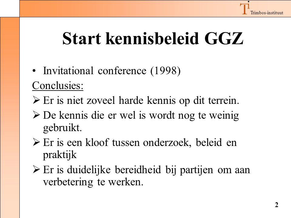 Trimbos-instituut 2 Start kennisbeleid GGZ •Invitational conference (1998) Conclusies:  Er is niet zoveel harde kennis op dit terrein.  De kennis di