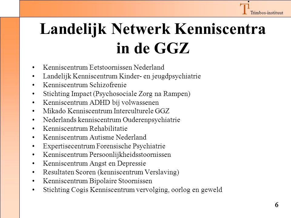 Trimbos-instituut 6 Landelijk Netwerk Kenniscentra in de GGZ •Kenniscentrum Eetstoornissen Nederland •Landelijk Kenniscentrum Kinder- en jeugdpsychiat