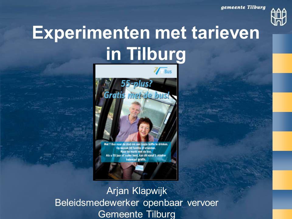 Experimenten met tarieven in Tilburg Arjan Klapwijk Beleidsmedewerker openbaar vervoer Gemeente Tilburg