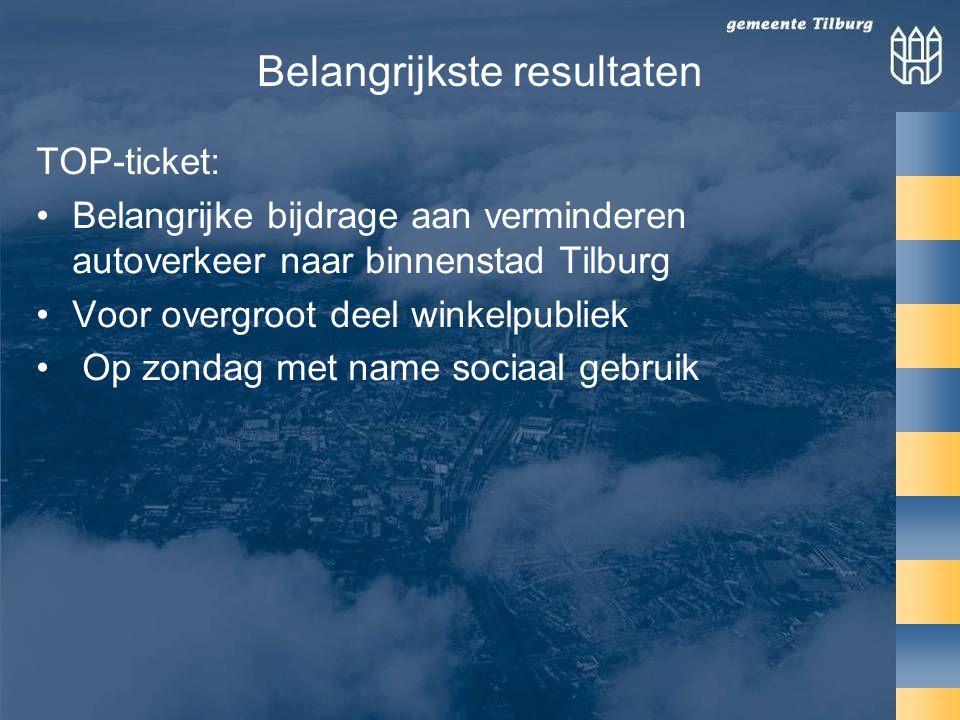 Belangrijkste resultaten TOP-ticket: •Belangrijke bijdrage aan verminderen autoverkeer naar binnenstad Tilburg •Voor overgroot deel winkelpubliek • Op zondag met name sociaal gebruik