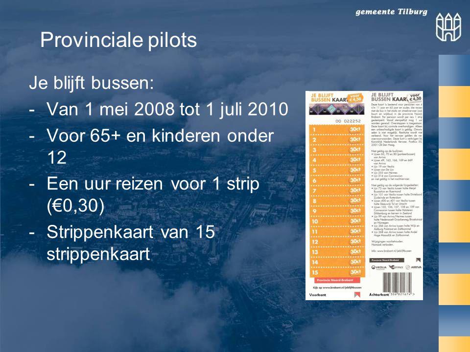 Je blijft bussen: -Van 1 mei 2008 tot 1 juli 2010 -Voor 65+ en kinderen onder 12 -Een uur reizen voor 1 strip (€0,30) -Strippenkaart van 15 strippenkaart Provinciale pilots