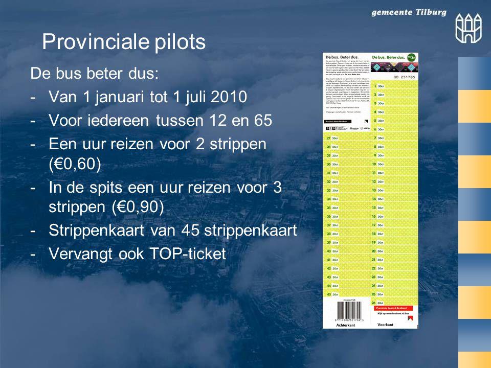 De bus beter dus: -Van 1 januari tot 1 juli 2010 -Voor iedereen tussen 12 en 65 -Een uur reizen voor 2 strippen (€0,60) -In de spits een uur reizen voor 3 strippen (€0,90) -Strippenkaart van 45 strippenkaart -Vervangt ook TOP-ticket Provinciale pilots