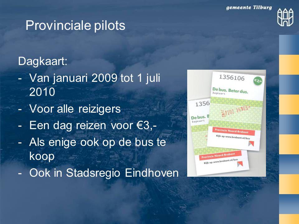 Dagkaart: -Van januari 2009 tot 1 juli 2010 -Voor alle reizigers -Een dag reizen voor €3,- -Als enige ook op de bus te koop -Ook in Stadsregio Eindhoven Provinciale pilots