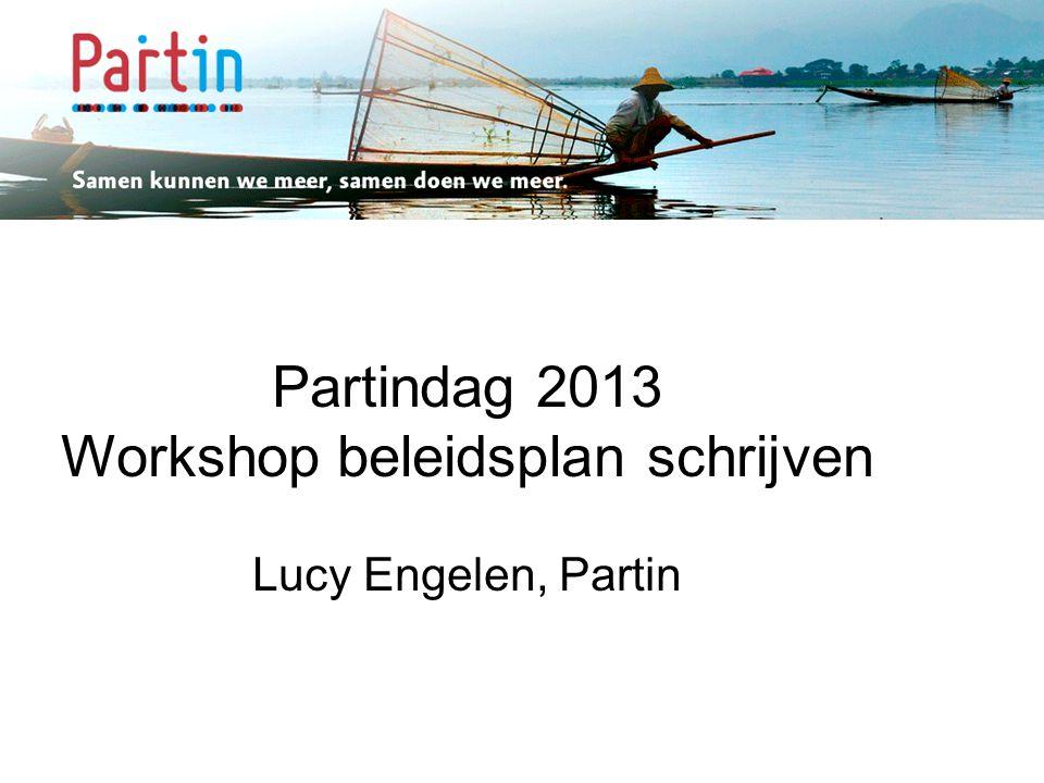 Samen kunnen we meer … Partindag 2013 Workshop beleidsplan schrijven Lucy Engelen, Partin