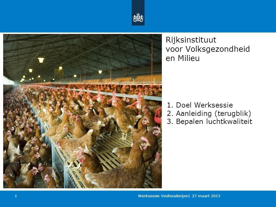 Rijksinstituut voor Volksgezondheid en Milieu Werksessie Veehouderijen| 27 maart 2013 1 1.
