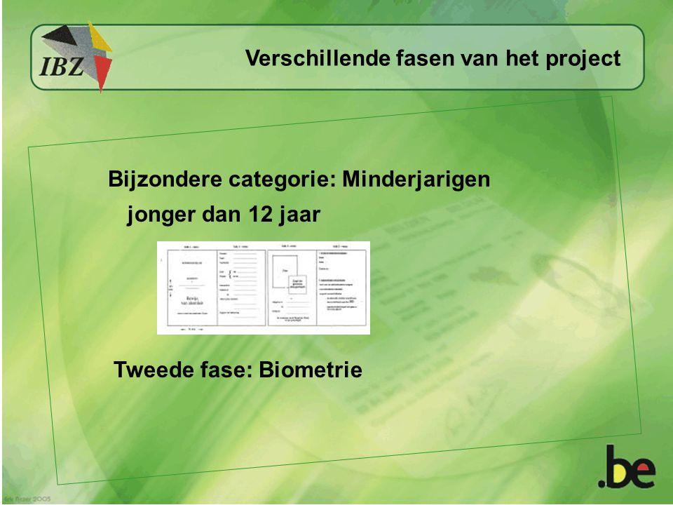 Bijzondere categorie: Minderjarigen jonger dan 12 jaar Verschillende fasen van het project Tweede fase: Biometrie