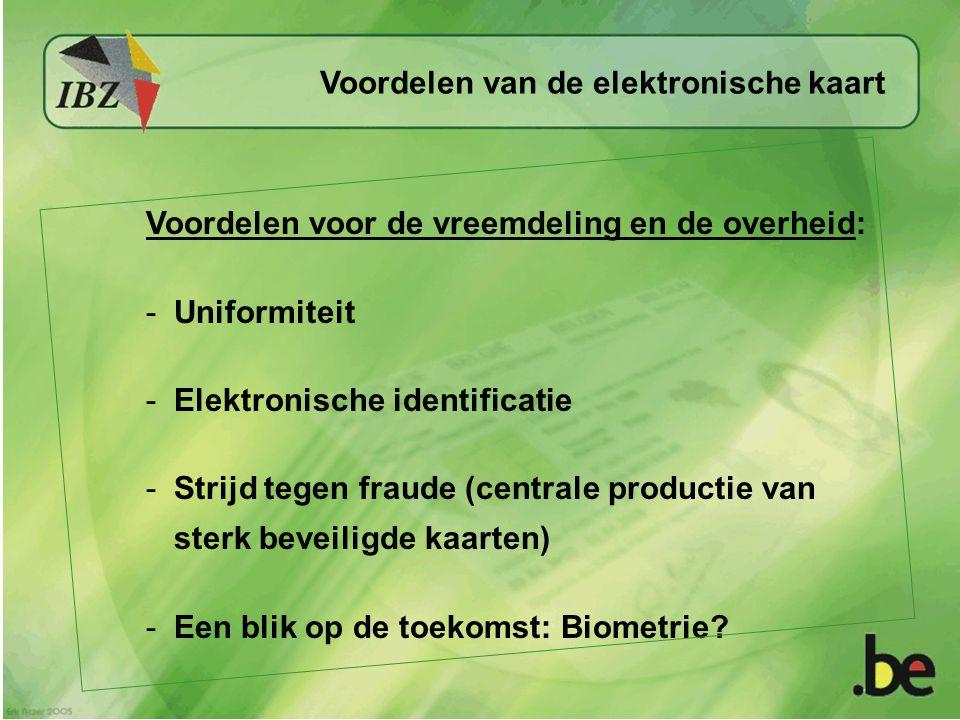Voordelen voor de vreemdeling en de overheid: -Uniformiteit -Elektronische identificatie -Strijd tegen fraude (centrale productie van sterk beveiligde