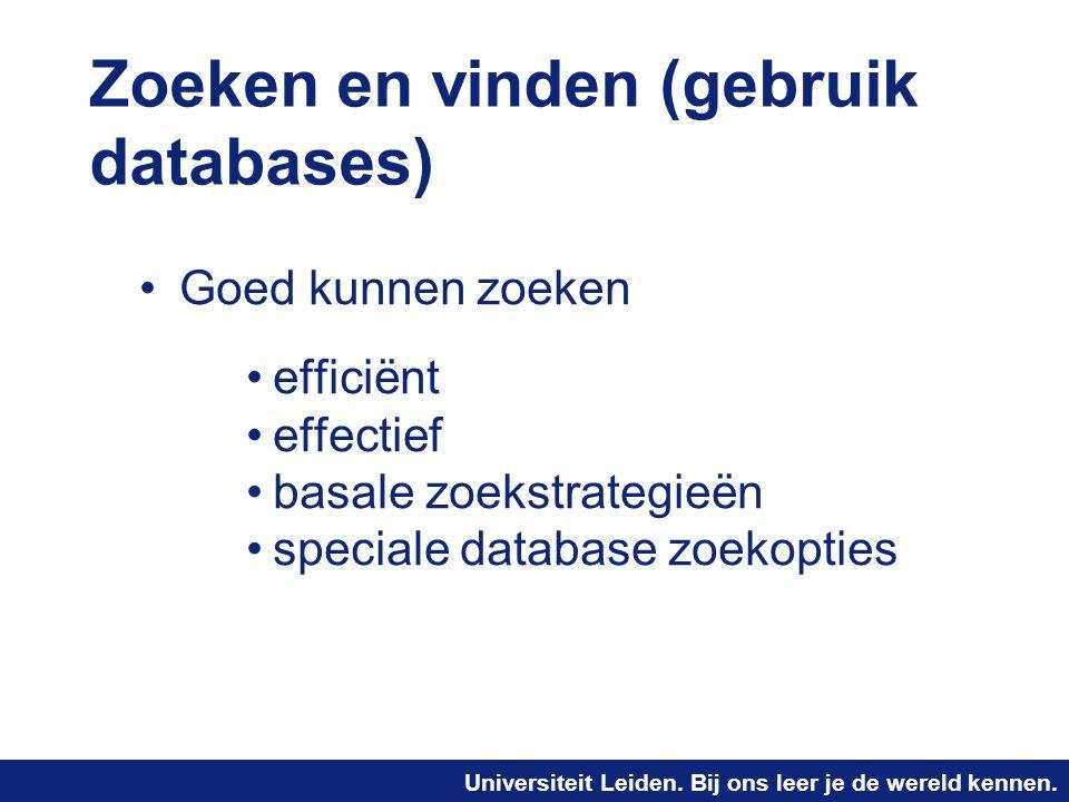 Zoeken en vinden (gebruik databases) •Goed kunnen zoeken •efficiënt •effectief •basale zoekstrategieën •speciale database zoekopties