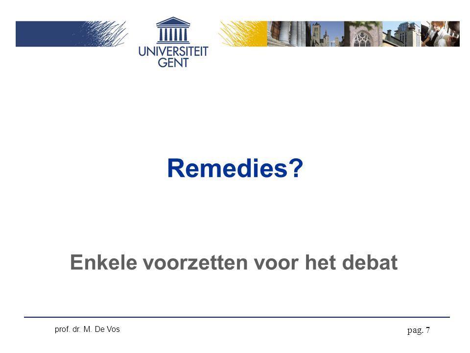 Remedies Enkele voorzetten voor het debat pag. 7 prof. dr. M. De Vos