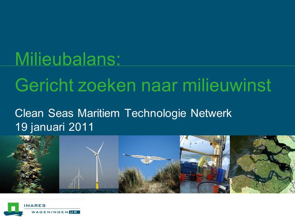 Milieubalans: Gericht zoeken naar milieuwinst Clean Seas Maritiem Technologie Netwerk 19 januari 2011
