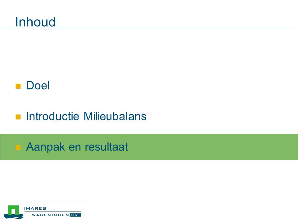 Inhoud  Doel  Introductie Milieubalans  Aanpak en resultaat