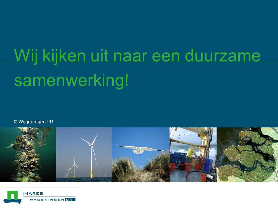 Wij kijken uit naar een duurzame samenwerking! © Wageningen UR