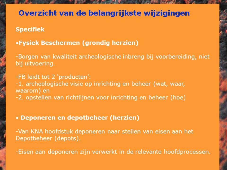 Specifiek •Fysiek Beschermen (grondig herzien) -Borgen van kwaliteit archeologische inbreng bij voorbereiding, niet bij uitvoering. -FB leidt tot 2 'p