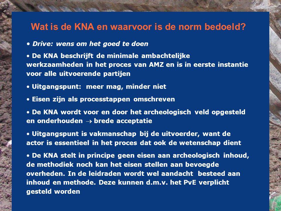Wat is de KNA en waarvoor is de norm bedoeld? • Drive: wens om het goed te doen • De KNA beschrijft de minimale ambachtelijke werkzaamheden in het pro
