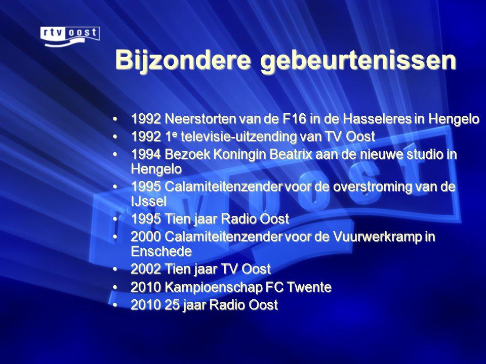 Bijzondere gebeurtenissen •1992 Neerstorten van de F16 in de Hasseleres in Hengelo •1992 1 e televisie-uitzending van TV Oost •1994 Bezoek Koningin Beatrix aan de nieuwe studio in Hengelo •1995 Calamiteitenzender voor de overstroming van de IJssel •1995 Tien jaar Radio Oost •2000 Calamiteitenzender voor de Vuurwerkramp in Enschede •2002 Tien jaar TV Oost •2010 Kampioenschap FC Twente •2010 25 jaar Radio Oost