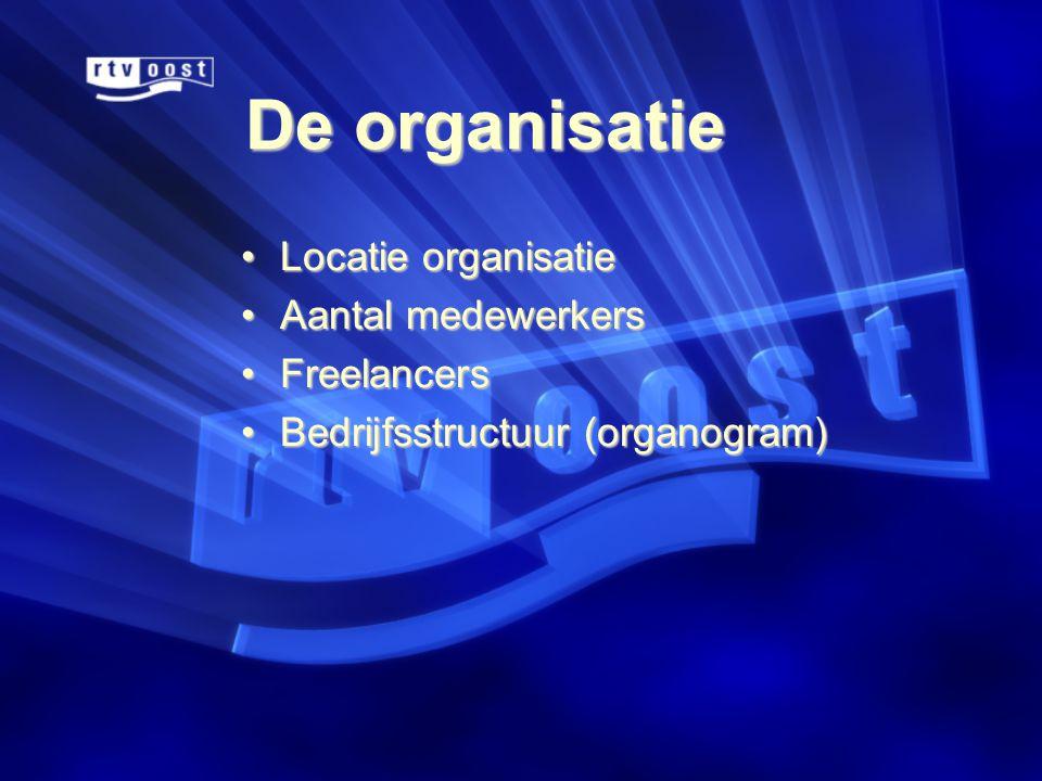 De organisatie •Locatie organisatie •Aantal medewerkers •Freelancers •Bedrijfsstructuur (organogram)