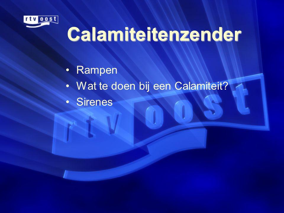 Calamiteitenzender •Rampen •Wat te doen bij een Calamiteit •Sirenes