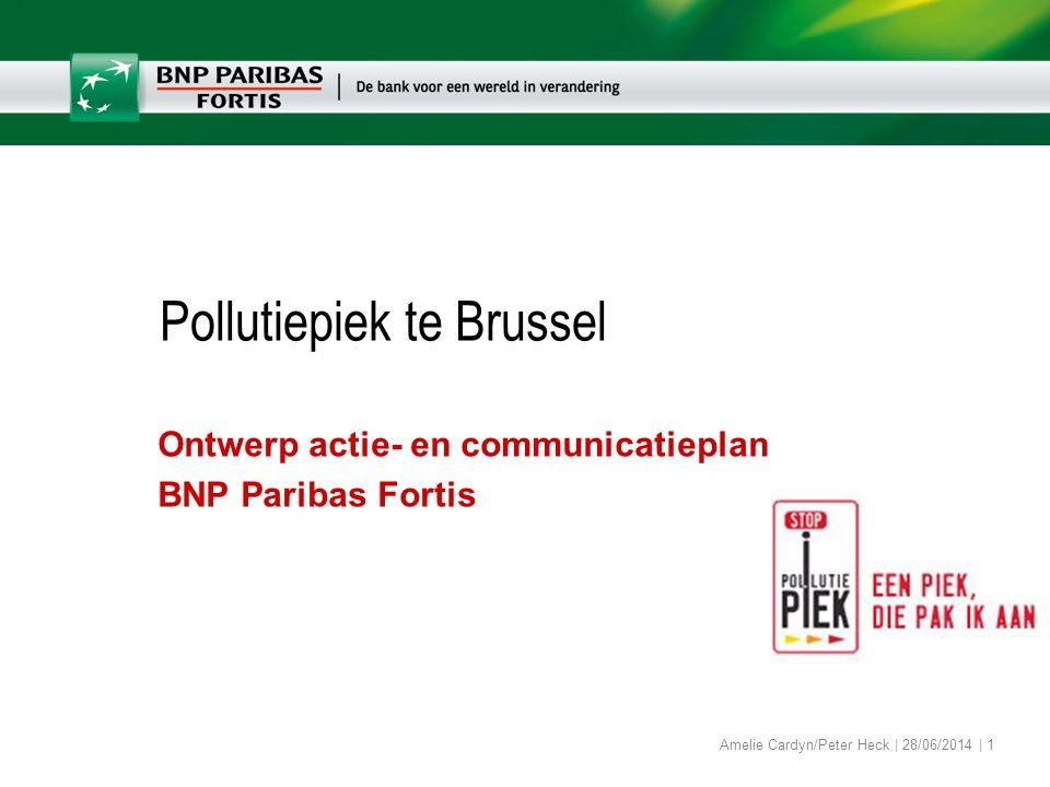 Amelie Cardyn/Peter Heck | 28/06/2014 | 1 Pollutiepiek te Brussel Ontwerp actie- en communicatieplan BNP Paribas Fortis