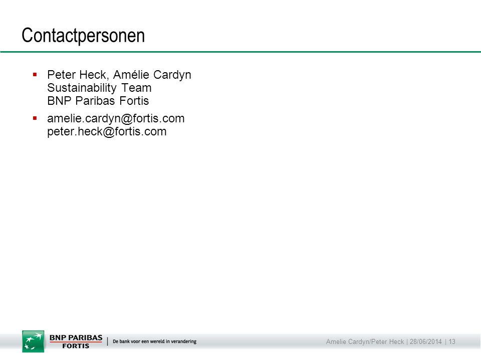 Amelie Cardyn/Peter Heck | 28/06/2014 | 13 Contactpersonen  Peter Heck, Amélie Cardyn Sustainability Team BNP Paribas Fortis  amelie.cardyn@fortis.c