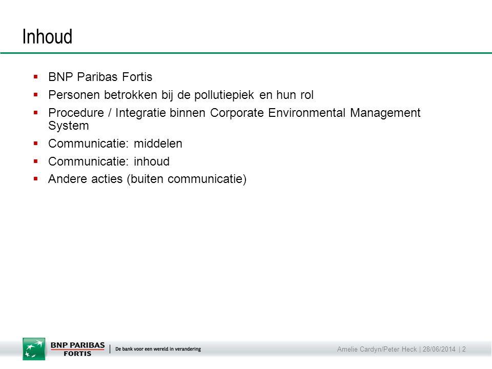 Amelie Cardyn/Peter Heck | 28/06/2014 | 2 Inhoud  BNP Paribas Fortis  Personen betrokken bij de pollutiepiek en hun rol  Procedure / Integratie bin