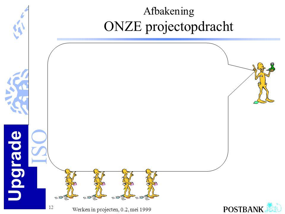 Upgrade ISO 12 Werken in projecten, 0.2, mei 1999 Afbakening ONZE projectopdracht
