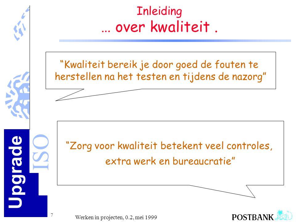 Upgrade ISO 28 Werken in projecten, 0.2, mei 1999 Kwaliteit in project Projectvisie op kwaliteit Waarmee tonen we aan dat in ons project de gewenste kwaliteit is bereikt.