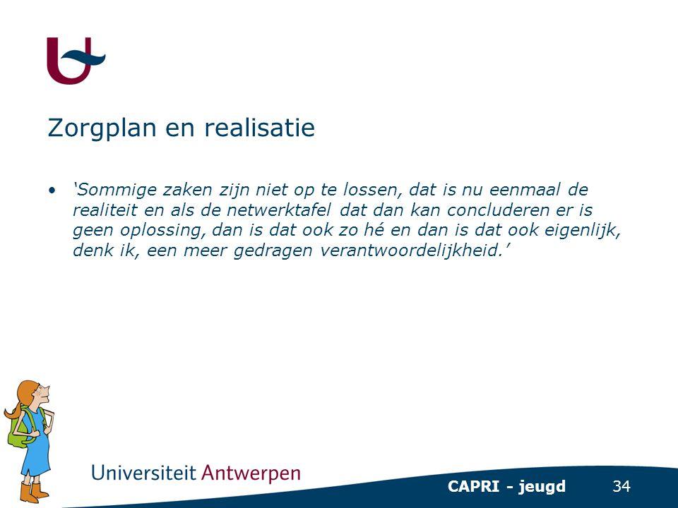 34 CAPRI - jeugd Zorgplan en realisatie •'Sommige zaken zijn niet op te lossen, dat is nu eenmaal de realiteit en als de netwerktafel dat dan kan conc