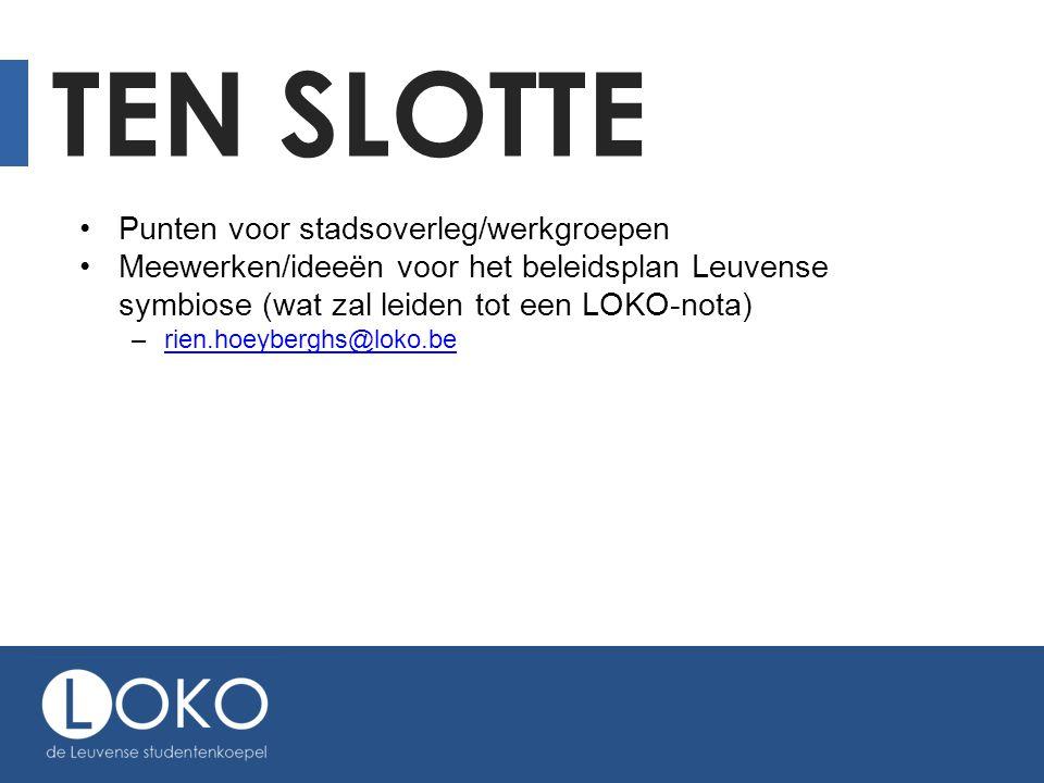 TEN SLOTTE •Punten voor stadsoverleg/werkgroepen •Meewerken/ideeën voor het beleidsplan Leuvense symbiose (wat zal leiden tot een LOKO-nota) –rien.hoeyberghs@loko.berien.hoeyberghs@loko.be