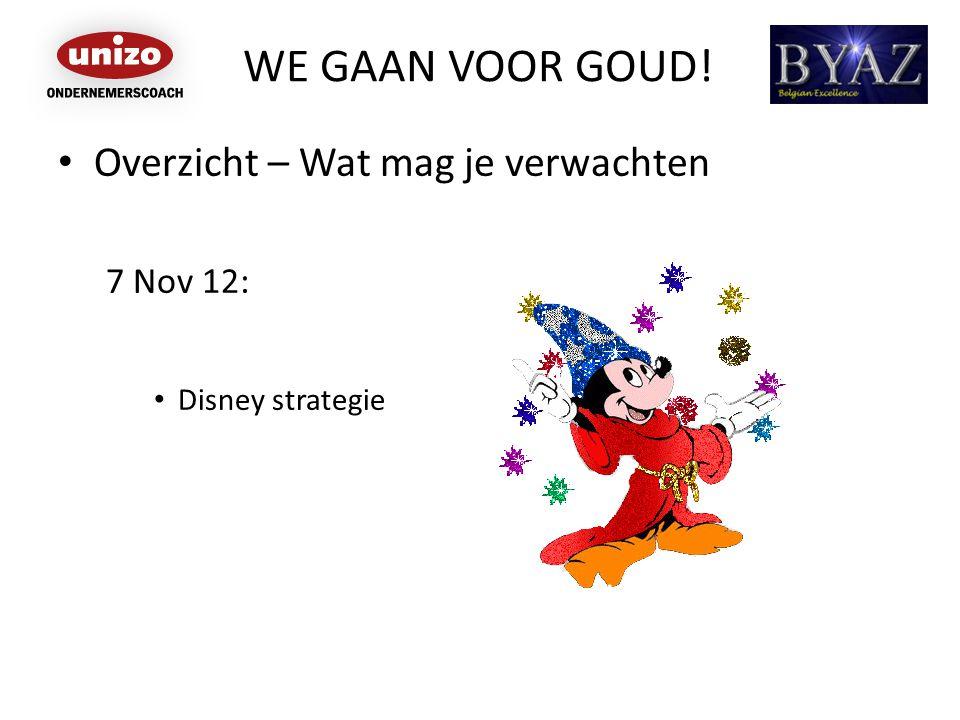 WE GAAN VOOR GOUD! • Overzicht – Wat mag je verwachten 7 Nov 12: • Disney strategie