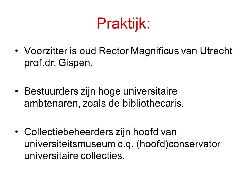 Praktijk: •Voorzitter is oud Rector Magnificus van Utrecht prof.dr.