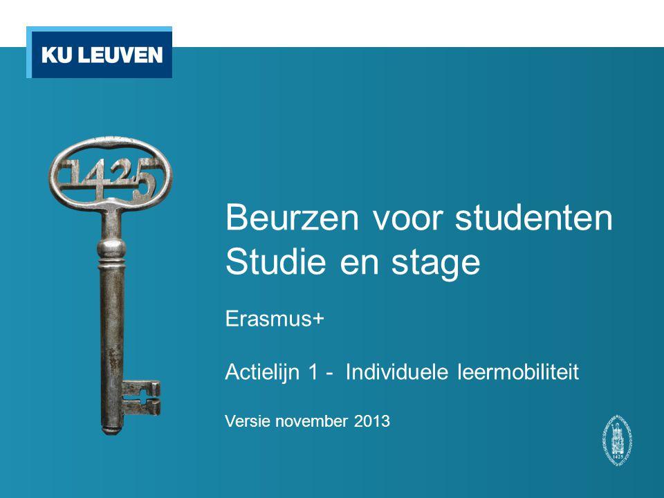 Beurzen voor studenten Studie en stage Erasmus+ Actielijn 1 - Individuele leermobiliteit Versie november 2013