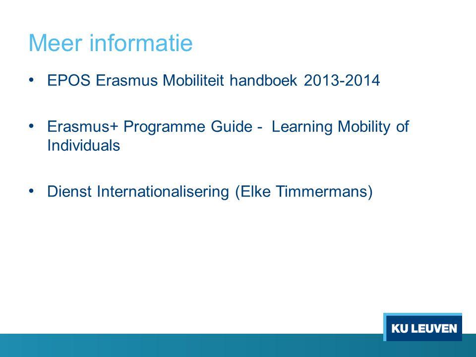 Meer informatie • EPOS Erasmus Mobiliteit handboek 2013-2014 • Erasmus+ Programme Guide - Learning Mobility of Individuals • Dienst Internationaliseri