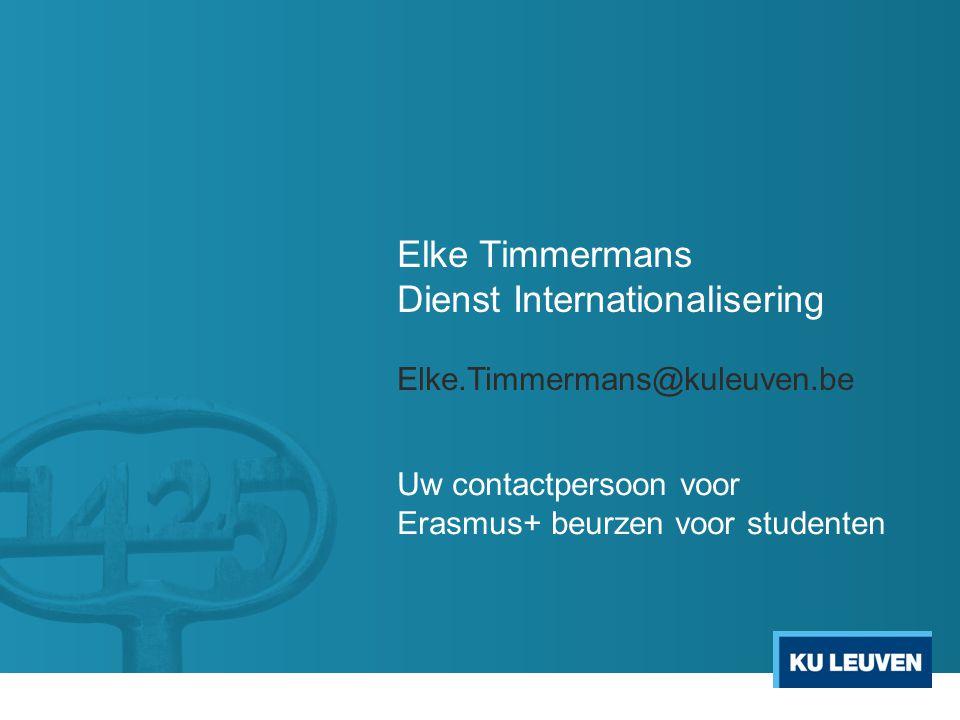 Elke Timmermans Dienst Internationalisering Elke.Timmermans@kuleuven.be Uw contactpersoon voor Erasmus+ beurzen voor studenten