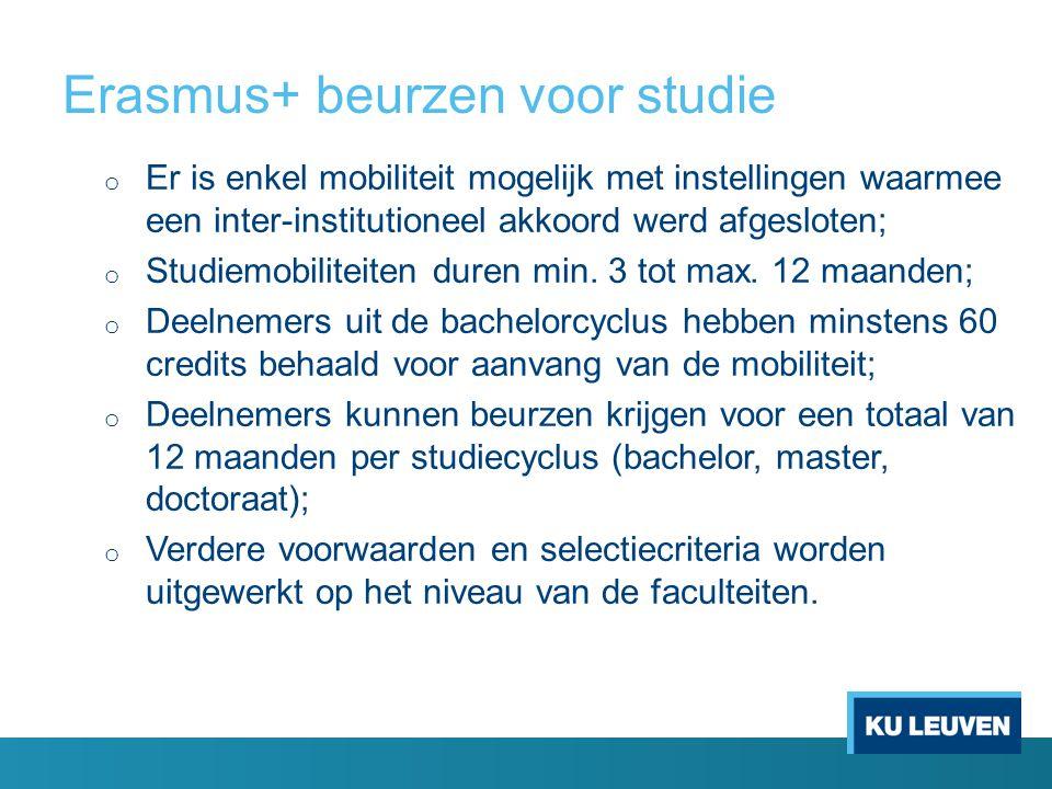 Erasmus+ beurzen voor studie o Er is enkel mobiliteit mogelijk met instellingen waarmee een inter-institutioneel akkoord werd afgesloten; o Studiemobi