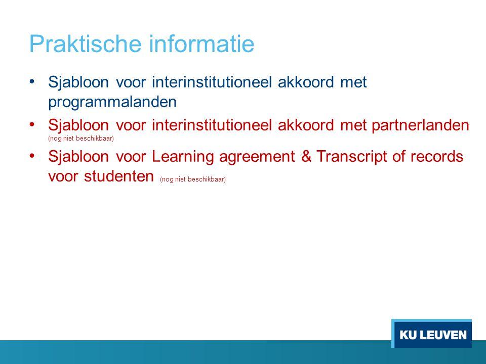 Praktische informatie • Sjabloon voor interinstitutioneel akkoord met programmalanden • Sjabloon voor interinstitutioneel akkoord met partnerlanden (nog niet beschikbaar) • Sjabloon voor Learning agreement & Transcript of records voor studenten (nog niet beschikbaar)