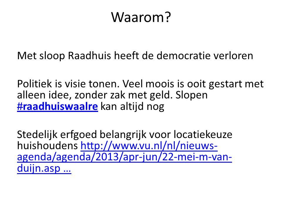 Waarom. Met sloop Raadhuis heeft de democratie verloren Politiek is visie tonen.