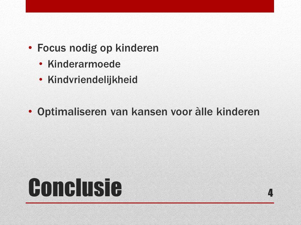 Conclusie • Focus nodig op kinderen • Kinderarmoede • Kindvriendelijkheid • Optimaliseren van kansen voor àlle kinderen 4
