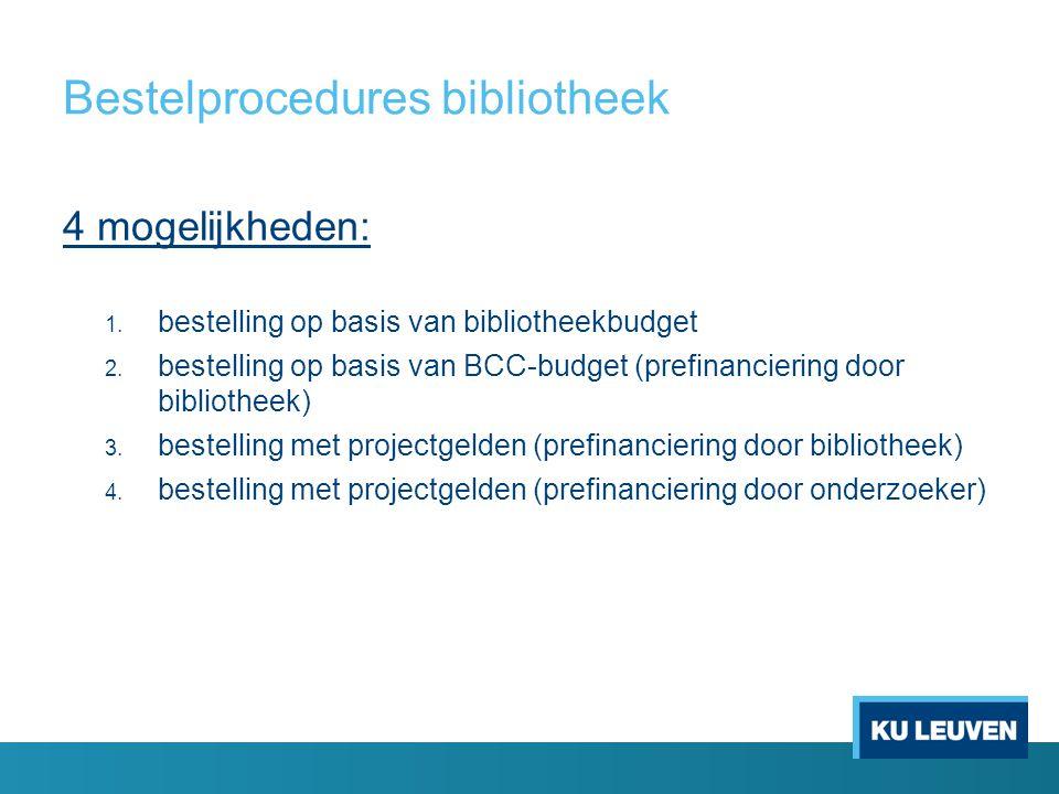 Bestelprocedures bibliotheek 4 mogelijkheden: 1. bestelling op basis van bibliotheekbudget 2. bestelling op basis van BCC-budget (prefinanciering door