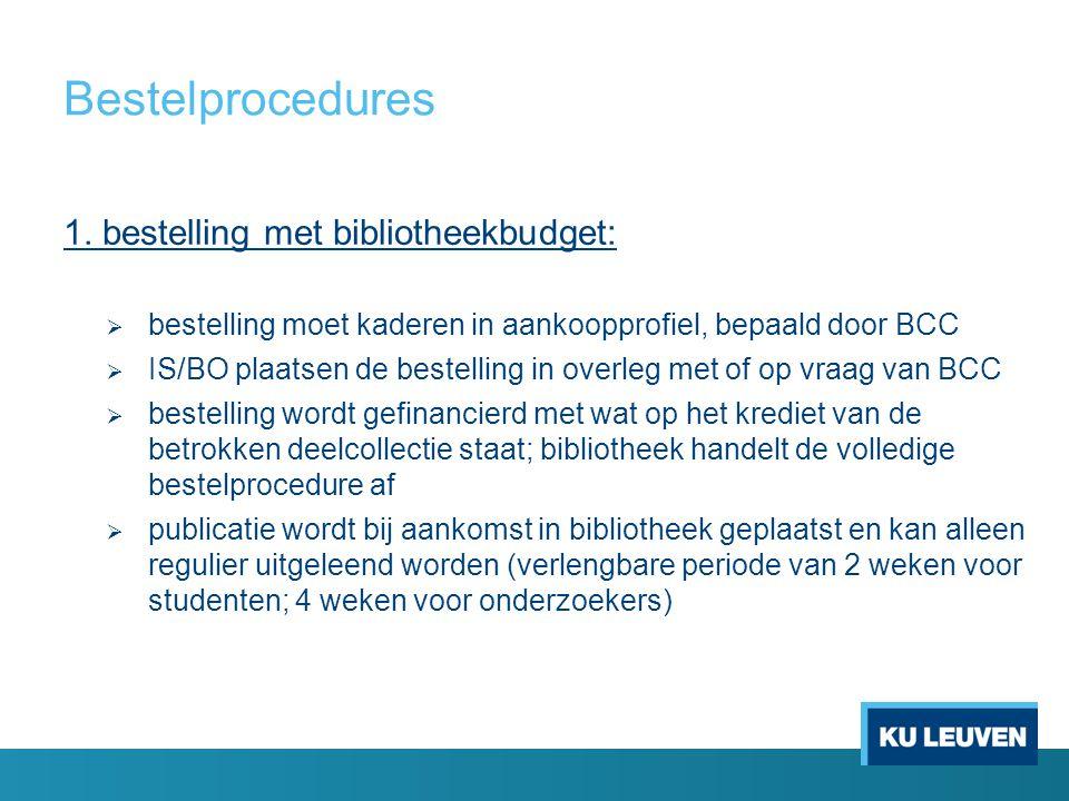Bestelprocedures 1. bestelling met bibliotheekbudget:  bestelling moet kaderen in aankoopprofiel, bepaald door BCC  IS/BO plaatsen de bestelling in