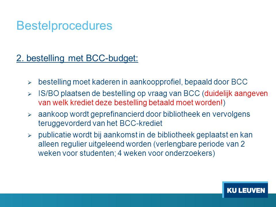 Bestelprocedures 2. bestelling met BCC-budget:  bestelling moet kaderen in aankoopprofiel, bepaald door BCC  IS/BO plaatsen de bestelling op vraag v